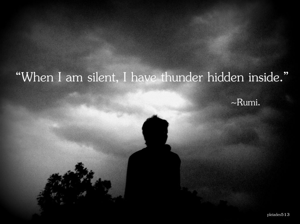 When i am silent there is thunder inside